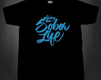 Living The Sober Life T-shirt Mens Ladies Recovery 12 Step Gift