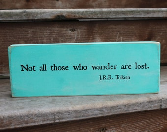 """J.R.R. Tolkien, """"Not all those who wander are lost."""""""