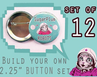 """BUILD your own 2.25 """" inch button set of 12!  Pick ANY image from my store, online or your imagination!"""