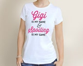 Gigi is my Name & Spoiling is my Game Women's T Shirt All Sizes Available