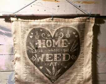 Home is Where the Weed at BLOCK PRINT on fabric