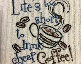 Embroidered Kitchen Towel..Life's too short to drink cheap Coffee..Dish Towel..Tea Towel..Bar Mop..Gift