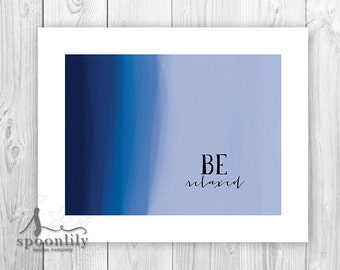"Be Relaxed Typography Art Print, Inspirational Words, ""Be"" Wall Art Decor,  Be Relaxed Quote, Inspirational Quote, Abstract Art"