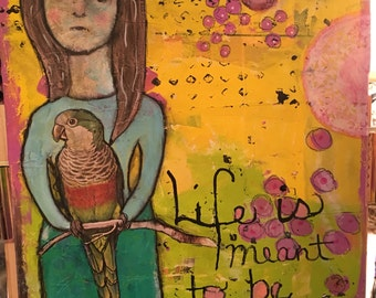 Life is meant to be lived  original Mixed Media Painting