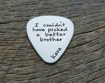 Personalized Guitar Pick I Couldn't Pick A Better Brother Grandpa Uncle Husband  Hand Stamped  Customizable