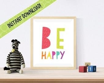 "BE HAPPY PRINT 8""x10"" Instant Printable Download / Nursery Decor Wall Art Girl Boy / Inspirational Nursery Print Girl / Boy / Wall Art"