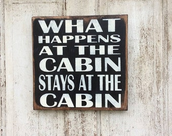 What happens at the cabin stays in the cabin wood sign/Cabin sign/cottage art/ father's day gift
