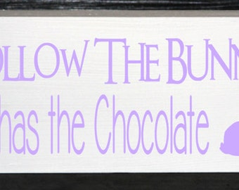 Follow the bunny he has the chocolate easter wood block decor