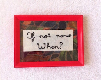"Embroidery framed piece ""If not now when?"""