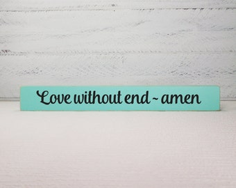 Love Without End Amen Block- Hand Painted Wooden Shelf Sitter- Country Decor-Wooden Block-Quotes- Vintage Style- Distressed- Home Decor