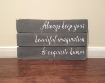 Always Keep Your Beautiful Imagination and Exquisite Humor Sign Wood Sign Home Decor
