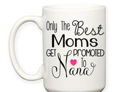 SALE: Only The Best Moms Get Promoted To Nana Family Mother Grandma Baby Announcement Typography 15 oz Coffee Tea Mug Dishwasher Microwave S