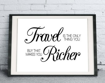 Printable Quote Art Download DIY Travel Is The Only Thing You Buy That Makes You Richer poster, inspirational minimalist modern home decor