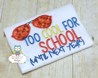 Too Cool for School (until next year) Shirt, Last day of School Shirt, Boy School Shirt, Schools out for Summer, Too cool for School