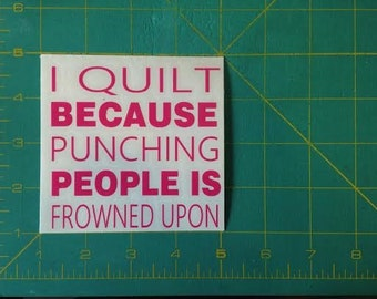 I Quilt Because Punching People  5X5