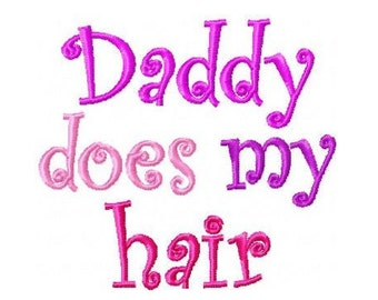 Daddys Does My Hair Embroidery Design 4x4 -INSTANT DOWNLOAD-