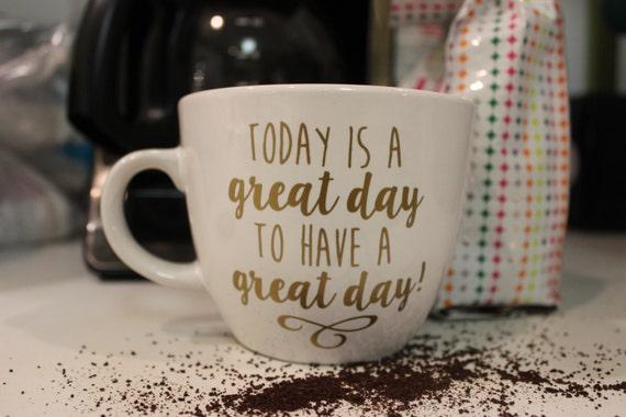 Great Day Coffee Mug -  Christmas Gift Inspirational Happy Wonderful Tea Cup Birthday Gift Hostess Host