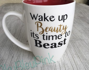 Wake up Beauty its time to Beast Mug | Funny Mug | Unique Mug |