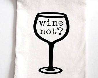 Wine Not Printed Flour Sack Tea Towel, Funny Gift, Housewarming Gift Towel, birthday gift,