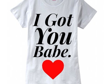 I Got You Babe Ladies T-shirt, Heart T-shirt, Trendy Shirts, Trendy Womens T-Shirt, Trendy Tees