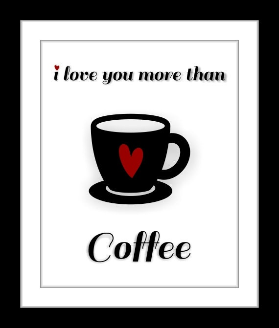 Cute Coffee Quote I Love You More Than Coffee Art Kitchen