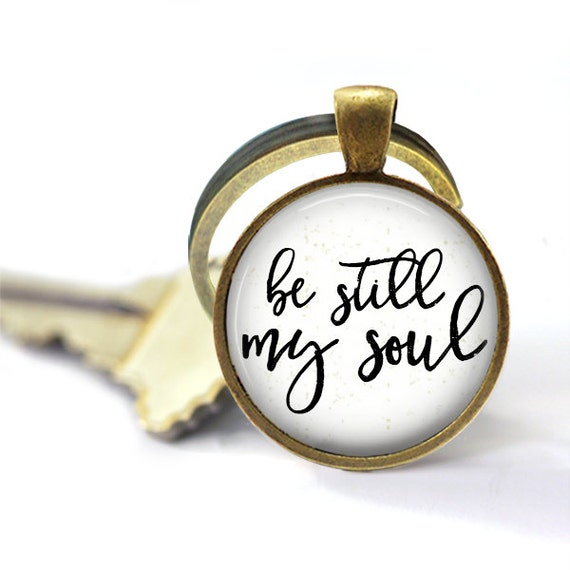 Key Chain, Be Still My Soul, Be Still Keychain, Scripture Keychain, Grief Gift, Quote Keyring, Christian KeyChain, Be Still Jewelry, Faith