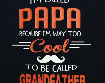 I'm Called PAPA because I'm way too cool to be called Grandfather.
