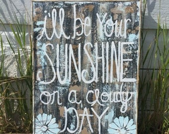 Ill be your Sunshine on a cloudy day, sign