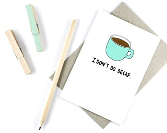 Coffee Lovers Card - I Dont Do Decaf - Funny