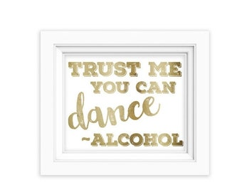 70% OFF THRU 2/13 Gold Wedding Signs, Trust Me You Can Dance-Alcohol, 8x10 wedding sign, bar sign, reception sign, party sign