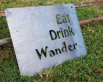 Eat Drink Wander Rustic Raw Steel Quote Sign and Sayings, Inspirational Sign, Metal Sign, Life Quote BE Creations
