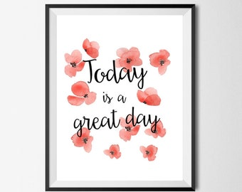 Today is a great day printable, great day print, diy poster, printable art, motivational quote, motivation,inspiration,poppy flowers,poppies