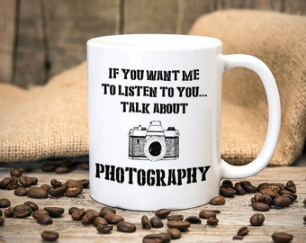 If You Want Me To Listen To You.. Talk About Photography - Joke Mug - Great gift for birthdays Christmas - Tea mug - Coffee Mug - Funny