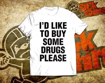 I'd Like To Buy Some Drugs Please T-Shirt