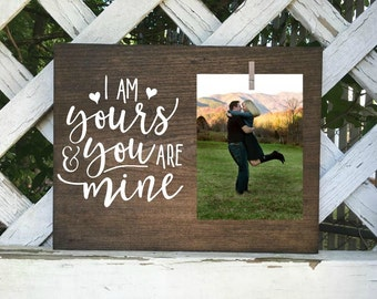 I am yours and you are mine photo frame. Couples picture frame. Wedding gift. Engagement gifts.