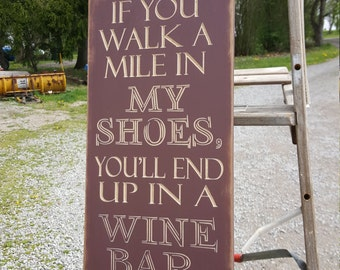 "Custom Carved Wooden Sign - ""If You Walk A Mile In My Shoes You'll End Up In A Wine Bar"""