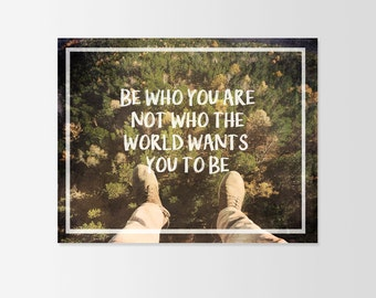 Be Who You Are Not Who The World Wants You To Be Typograhy Inspirational Quote Wall Fine Art Prints, Art Posters