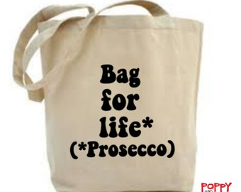 Bag For Life* (Prosecco) Tote Bag, Friend Gift, Tote Bag, Prosecco Bag, Funny Slogan Bag, Funny Saying Gift