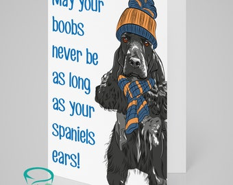 May your boobs never be as long as your spaniels ears - funny alternative greeting card with spaniel dog