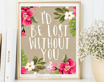printable nursery decor Nursery Quote wall art nursery print decor I'd be lost without you print quote art floral inspirational  ID115-115