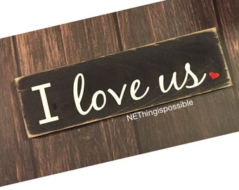 I love us, wooden sign, home decor, anniversary present, valentines sign, valentines decor, just because gift