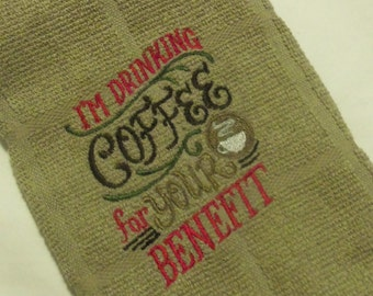 Tea towel: I'm drinking for your benefit