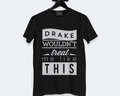 Drake Wouldn't T-shirt - Black - DTG Printed - Women's | Made to Order |