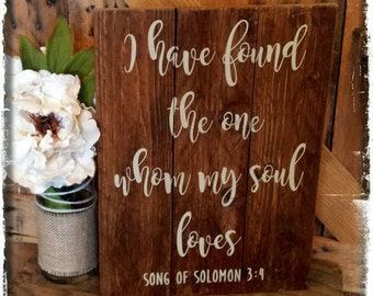 I Have Found The One Whom My Soul Loves Wood Sign. Song of Solomon 3 : 4. Wedding Decor, Love Sign, Soul Mate.