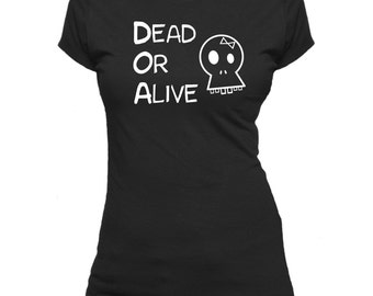 Dead or Alive. Statement. Funny.  Ladies fitted t-shirt.