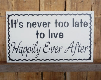 """It's never too late to live Happily Ever After 12"""" x 7"""" wood sign, decorative sign, inspirational sign, never too late, Happily Ever After"""
