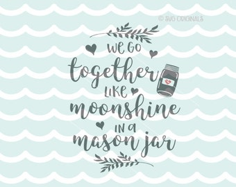 We Go Together Like Moonshine In A Mason Jar SVG Vector File. Cricut Explore and more! Mason Jar Whiskey Love Couple SVG