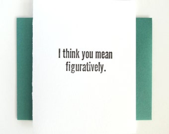 Letterpress Card- I think you mean figuratively- Literally- Silly Snarky