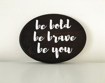 Be Bold Be Brave Be You | Inspirational wood sign | Family gallery wall | stained wood sign | Nursery sign | Wood Sign