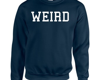 Weird Sweatshirt - Printed College Jumper in Various Colours